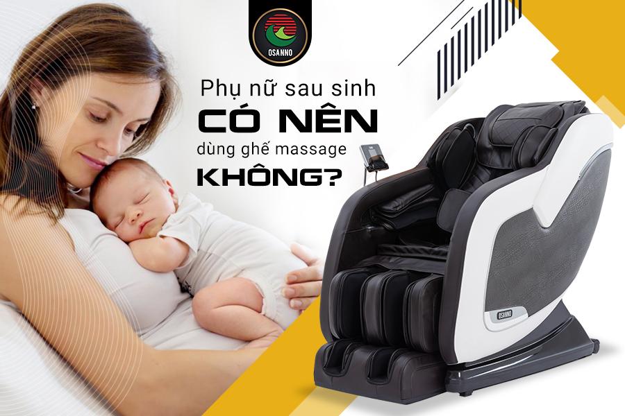 phụ nữ sau sinh có nên ngồi ghế massage